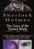 Sherlock Holmes: The Cases of the Twisted Minds