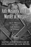 Anti-Masonry and the Murder of Morgan: Lee S. Tillotson's Ancient Craft Masonry in Vermont