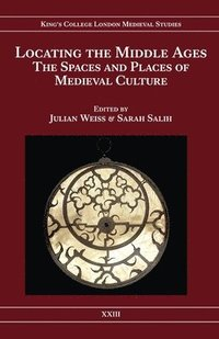 Locating the Middle Ages - The Spaces and Places of Medieval Culture