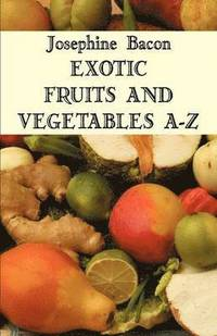 Exotic Fruits and Vegetables A-Z