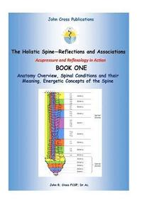 The Holistic Spine - Associations and Reflections: Acupressure and Reflexology in Action