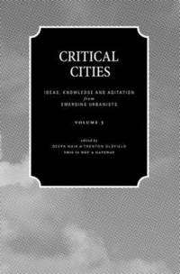 Critical Cities: Ideas, Knowledge and Agitation from Emerging Urbanists: Volume 5