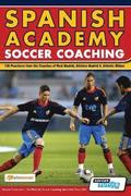 Spanish Academy Soccer Coaching - 120 Practices from the Coaches of Real Madrid, Atletico Madrid &; Athletic Bilbao