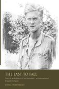 The Last to Fall.: The Life and Letters of Ivor Hickman- An International Brigade