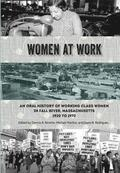 Women at Work: An Oral History of Working Class Women in Fall River, Massachusetts, 1920 to 1970
