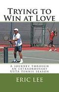 Trying to Win at Love: A journey through an extraordinary USTA tennis season