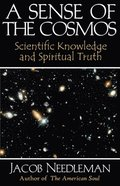 Sense of the Cosmos Scientific Knowledge and Spiritual Truth