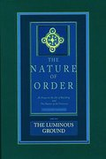 The Luminous Ground: The Nature of Order, Book 4