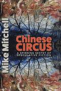 Chinese Circus: A Spinning Sextet of Speculative Fiction