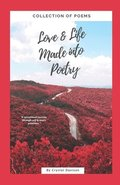 Love and Life Made Into Poetry: Collection of Poems