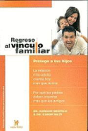 Regreso al Vinculo Familiar: Protege A Tus Hijos = Hold on to Your Kids