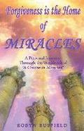 Forgiveness Is the Home of Miracles: A Personal Journey Through the Workbook of 'A Course in Miracles'