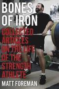 Bones of Iron: Collected Articles on the Life of the Strength Athlete