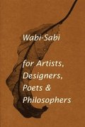 Wabi-Sabi for Artists, Designers, Poets &; Philosophers