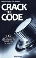 Crack the Code - 10 Battle-Tested Techniques to Grow Any Business (WorkYourselfUp.Com Presents)