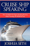 Cruise Ship Speaking: How to Build a Six Figure Speaking Business While Traveling the World For Free