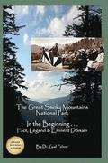 Great Smoky Mountains National Park: In the Beginning...Fact, Legend & Eminent Domain