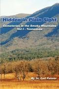 Hidden in Plain Sight: : Cemeteries of the Smoky Mountains, Vol.1-Tennessee