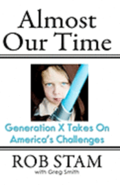 Almost Our Time: Generation X Takes On America's Challenges