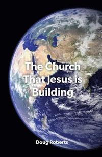 The Church That Jesus Is Building