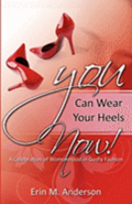 You Can Wear Your Heels Now!: A Celebration of Womanhood in Godly Fashion