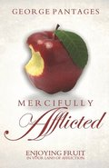Mercifully Afflicted: Enjoying Fruit in Your Land of Affliction