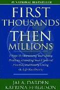 First Thousands Then Millions: 7 Steps to Overcoming Your Money Problems, Unlocking Your Financial Freedom and Finally Living the Life You Deserve