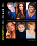 The Art of the Headshot: A Handbook for Photographers, Actors, Models and Self-Promoters