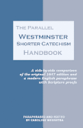 The Parallel Westminster Shorter Catechism Handbook: A side-by-side comparison of the original 1647 edition and a modern English paraphrase with Scrip
