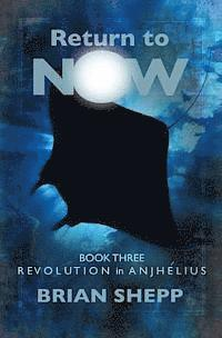Return to Now, Book 3: Revolution in Anjhelius