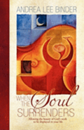 When The Soul Surrenders: Allowing the beauty of God's work to be displayed in your life
