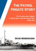 The Patrol Frigate Story ; The Tacoma-class Frigates in World War II and the Korean War 1943-1953