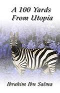 A 100 Yards from Utopia: A collection of poems and aphorisms
