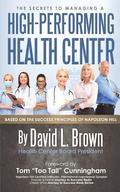 The Secrets to Managing a High-Performing Health Center: Based on the Success Principles of Napoleon Hill