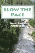 Slow the Pace: Short Story Anthology