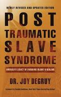 Post Traumatic Slave Syndrome, Revised Edition: America's Legacy of Enduring Injury and Healing