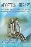 Adoption Therapy: Perspectives from Clients and Clinicians on Processing and Healing Post-Adoption Issues