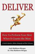 Deliver: How to Perform Your Best When it Counts the Most
