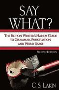 Say What?: The Fiction Writer's Handy Guide to Grammar, Punctuation, and Word Usage