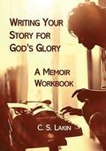 Writing Your Story for God's Glory: A Memoir Workbook