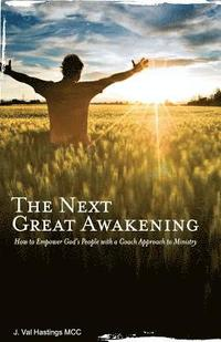 The Next Great Awakening: How to Empower God's People with a Coach Approach to Ministry