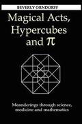 Magical Acts, Hypercubes and Pi: Meanderings Through Science, Medicine and Mathematics