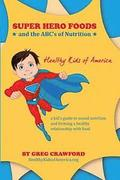 Super Hero Foods and The ABC's Of Nutrition: A kid's guide to sound nutrition and forming a healthy relationship with food