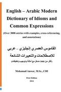 English -Arabic Modern Dictionary of Idioms and Common Expressions: (over 3000 Entries with Examples, Cross-Referencing, and Annotations)