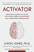 Activator: Using Brain Science to Boost Motivation, Deepen Engagement, and Supercharge Performance