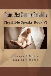 Jesus' 21st Century Parables: The Bible Speaks Book VI