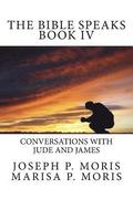 The Bible Speaks Book IV: Conversations with Jude and James