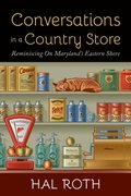 Conversations in a Country Store: Reminiscing on Maryland's Eastern Shore