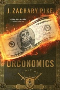 Orconomics : a satire / by J. Zachary Pike ; edited by Karin Cox.
