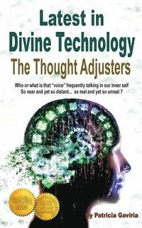 Latest in Divine Technology: The Thought Adjusters: discover the amazing inner voice that connect us with the Creator's energy, allowing our spirit